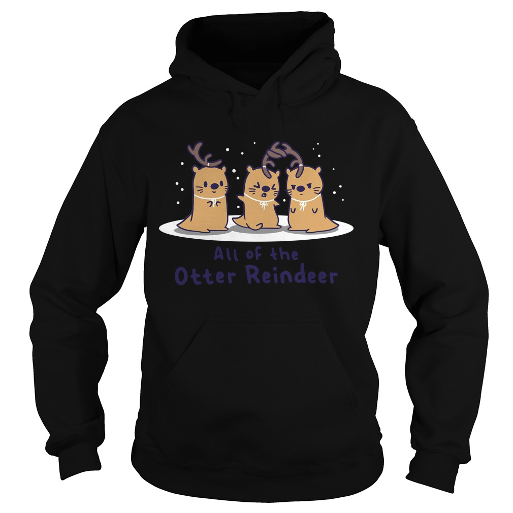 All of the Otter reindeer Christmas Hoodie