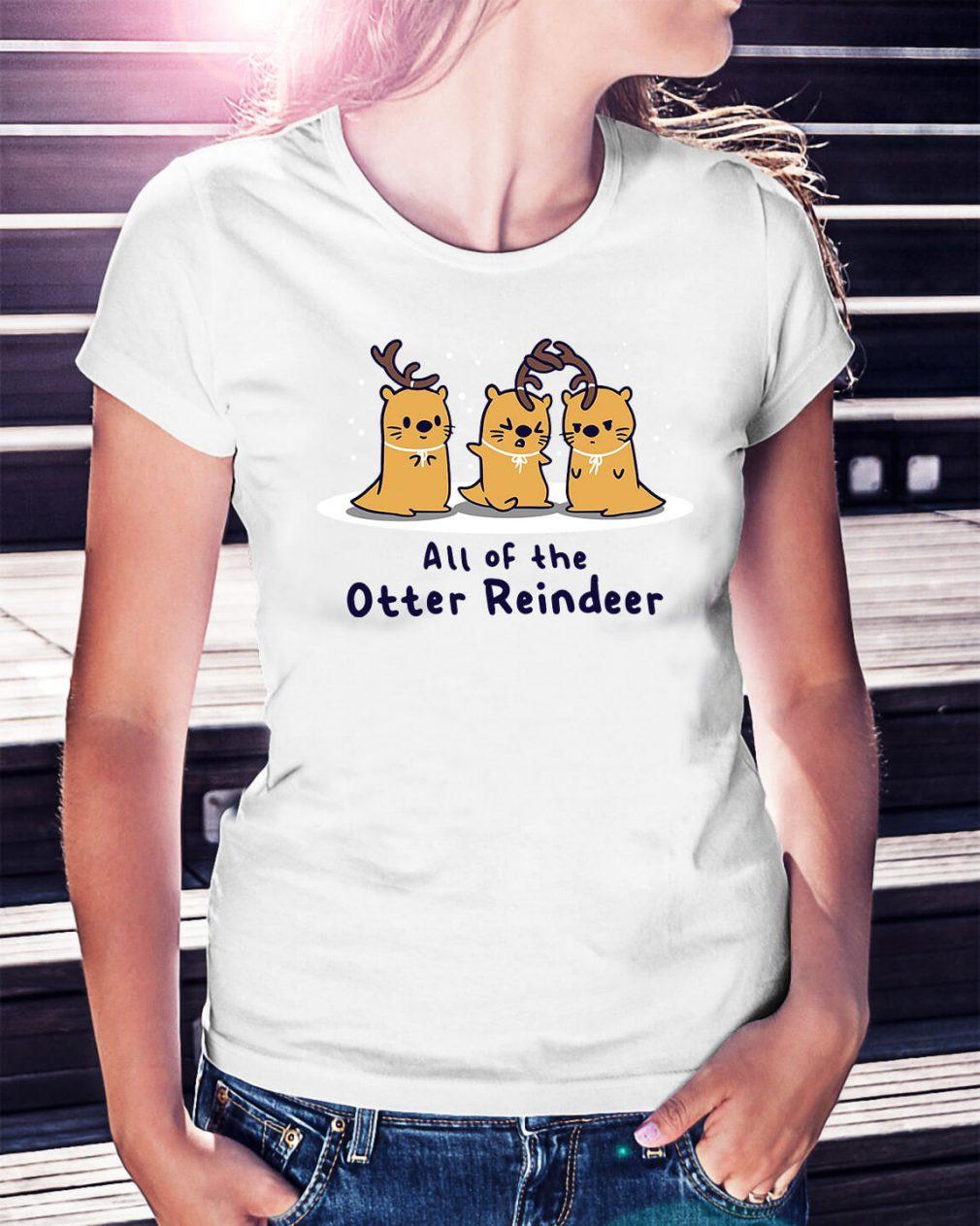 All of the Otter reindeer Christmas Ladies Tee