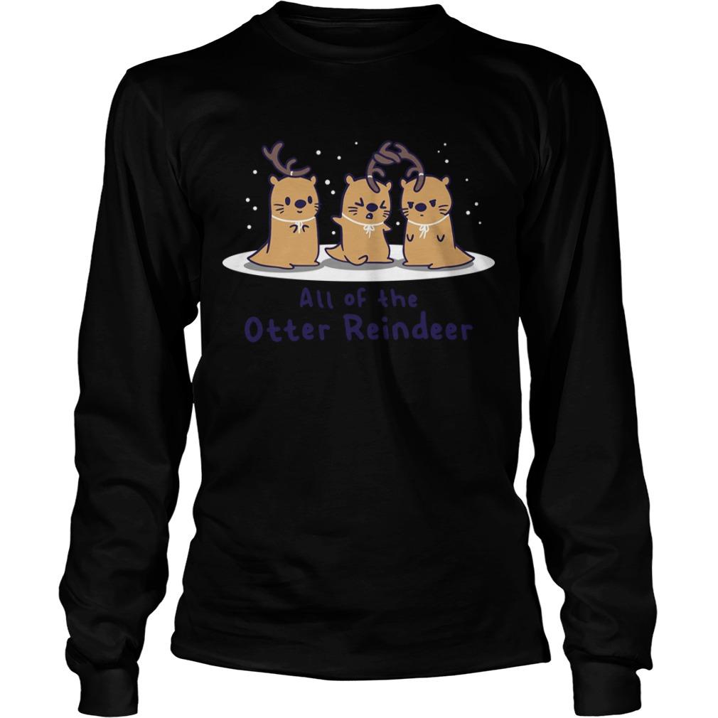 All of the Otter reindeer Christmas Longsleeve Tee