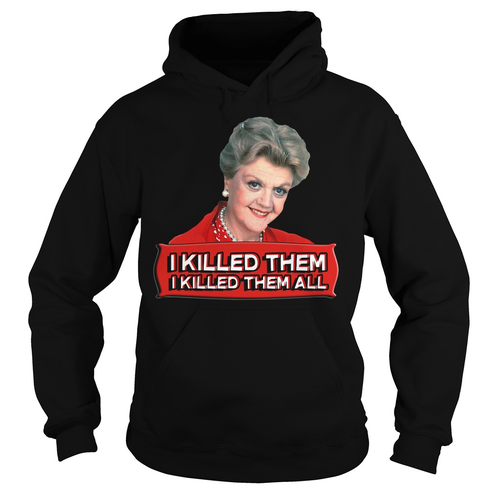 Angela Lansbury I killed them I killed them all Hoodie