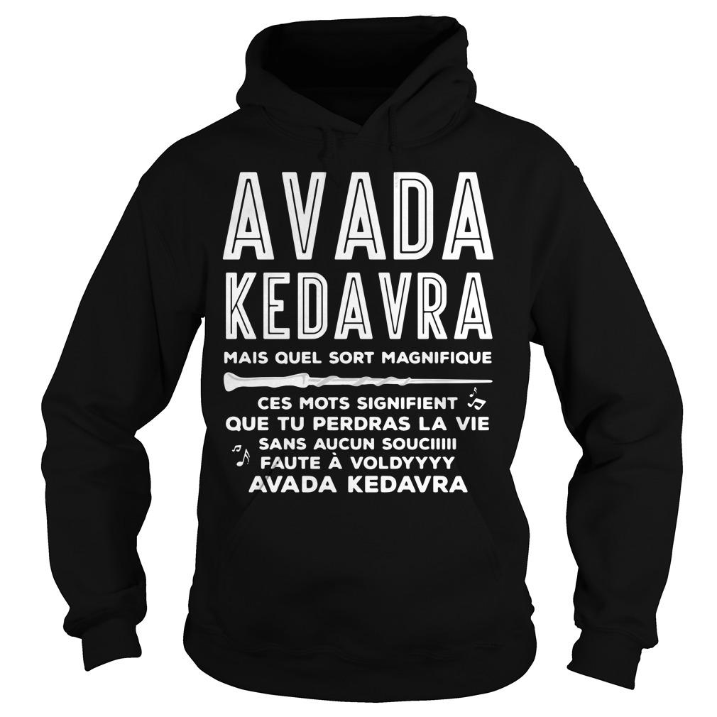 Avada Kedavra mais quel sort Magnifique ces mots signifient Hoodie