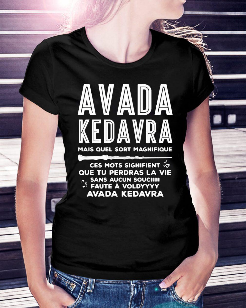 Avada Kedavra mais quel sort Magnifique ces mots signifient Ladies Tee