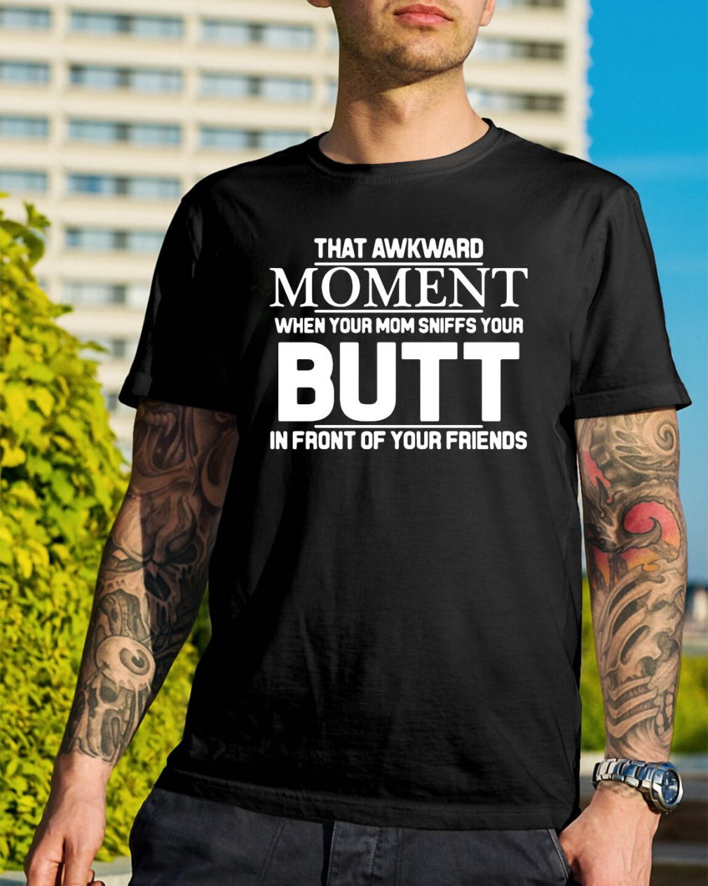 The awkward moment when your mom sniffs your butt shirt