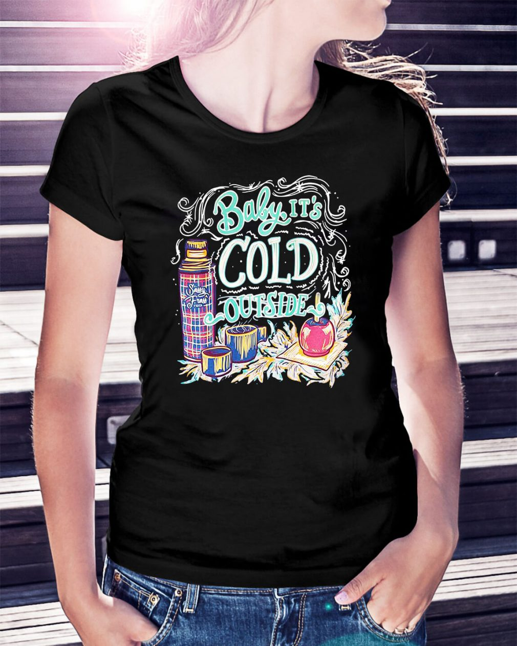 Baby it's cold outside Ladies Tee