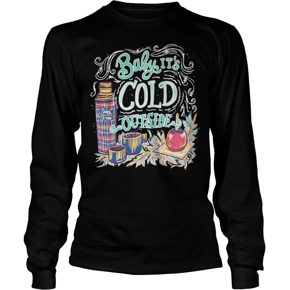 Baby it's cold outside Longsleeve Tee