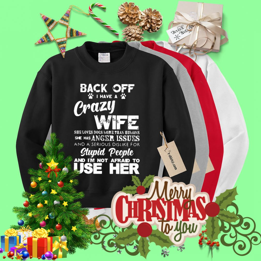 Back off I have a crazy wife she love dogs more than humans Sweater