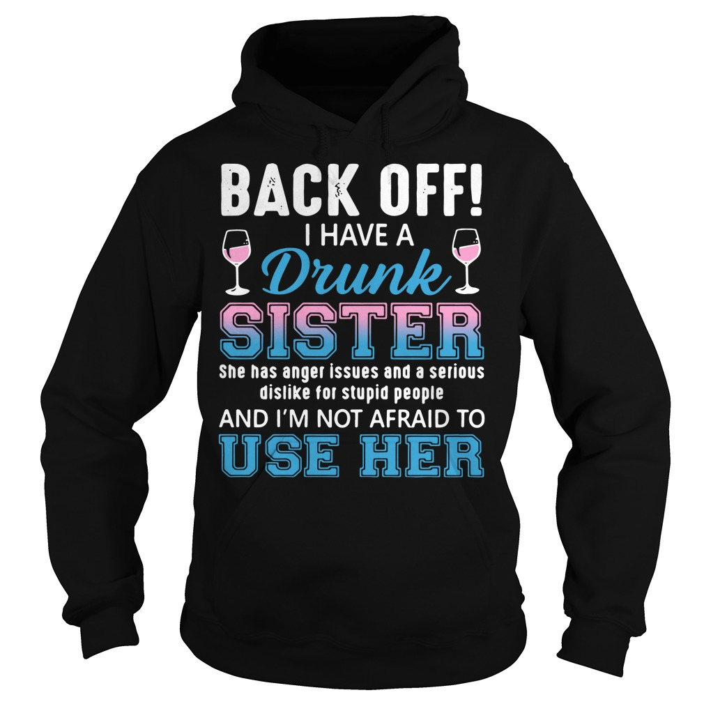 Back off I have a drunk sister she has anger issues and a serious Hoodie