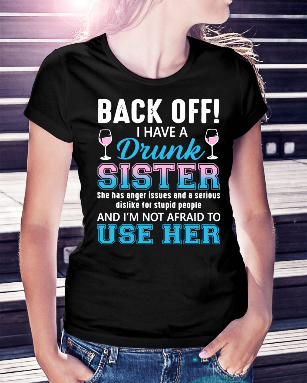 Back off I have a drunk sister she has anger issues and a serious Ladies Tee