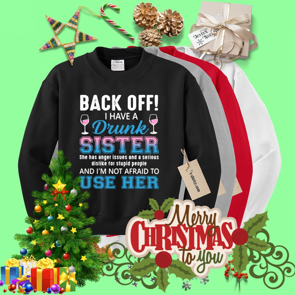 Back off I have a drunk sister she has anger issues and a serious Sweater