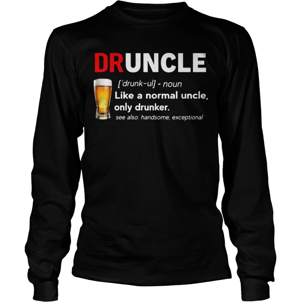 Beer drunkle definition like a normal uncle only drunker Longsleeve Tee