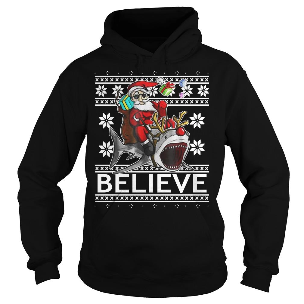Believe in Santa riding Shark Christmas ugly Hoodie