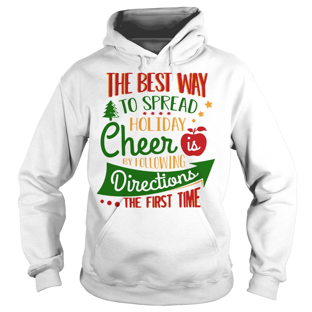 The best way to spread Christmas cheer by I following directions Hoodie