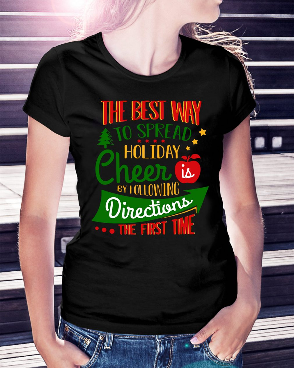 The best way to spread Christmas cheer by I following directions Ladies Tee