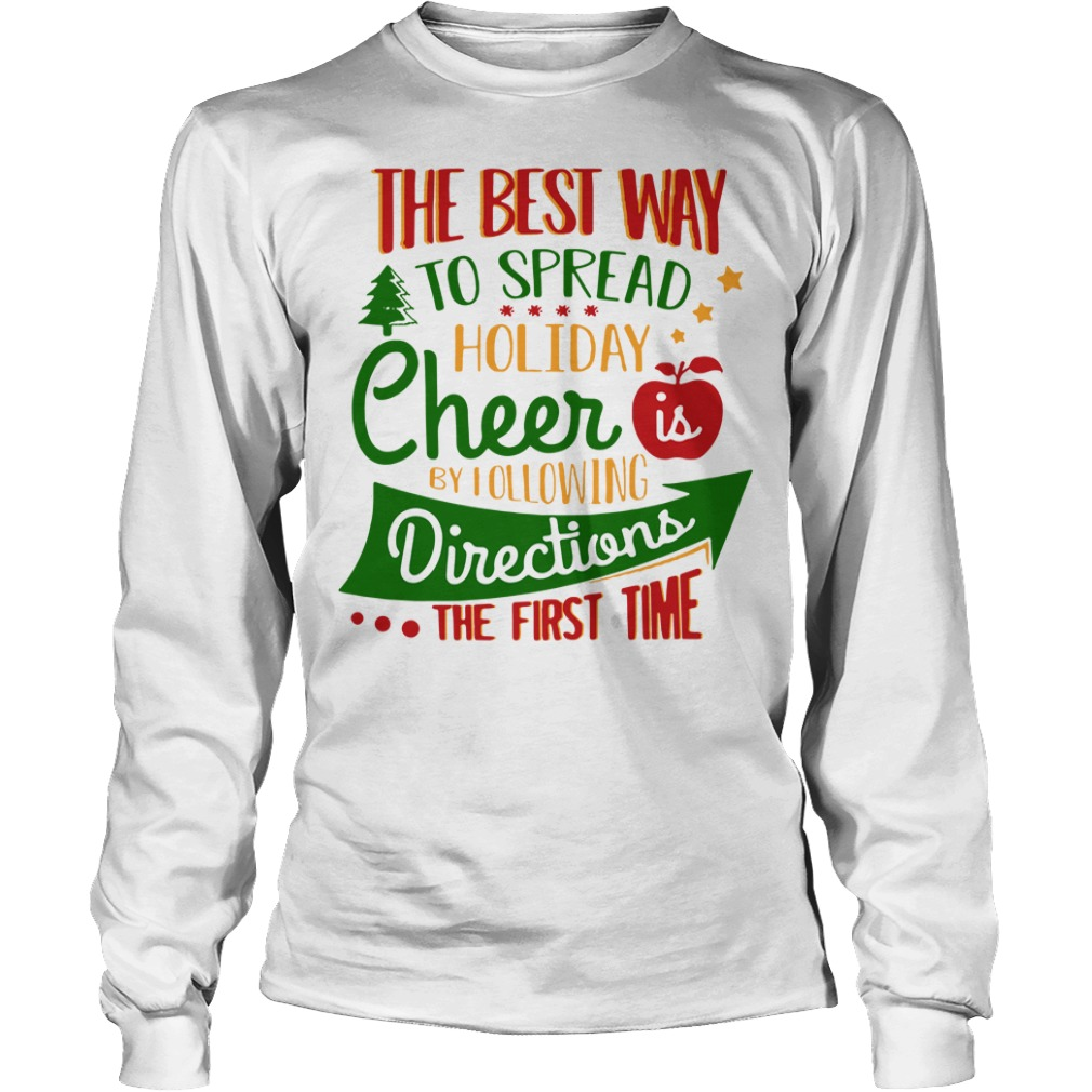 The best way to spread Christmas cheer by I following directions Longsleeve Tee