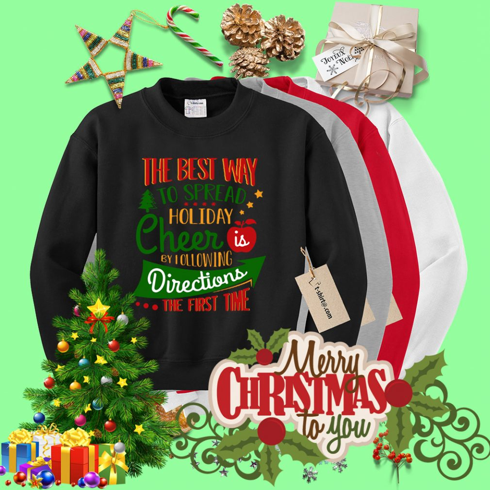 The best way to spread Christmas cheer by I following directions Sweater