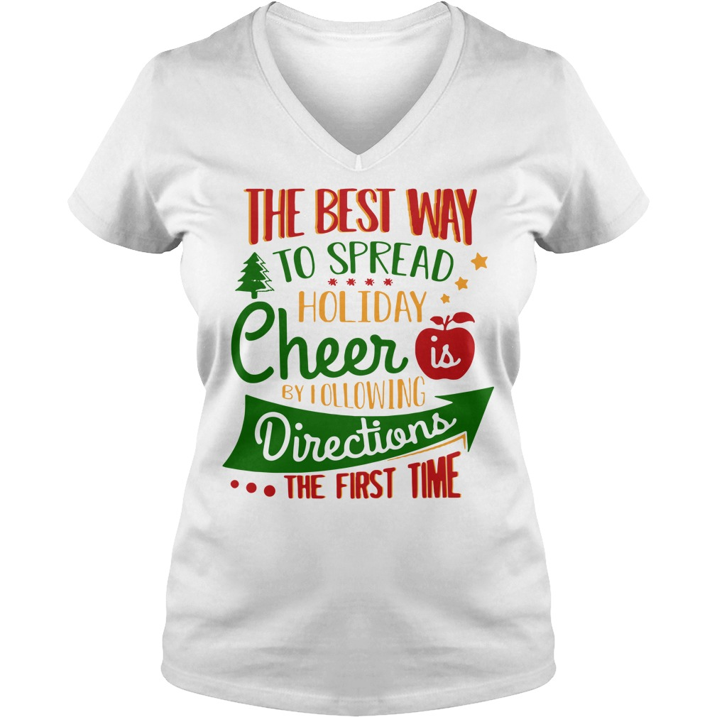 The best way to spread Christmas cheer by I following directions V-neck T-shirt
