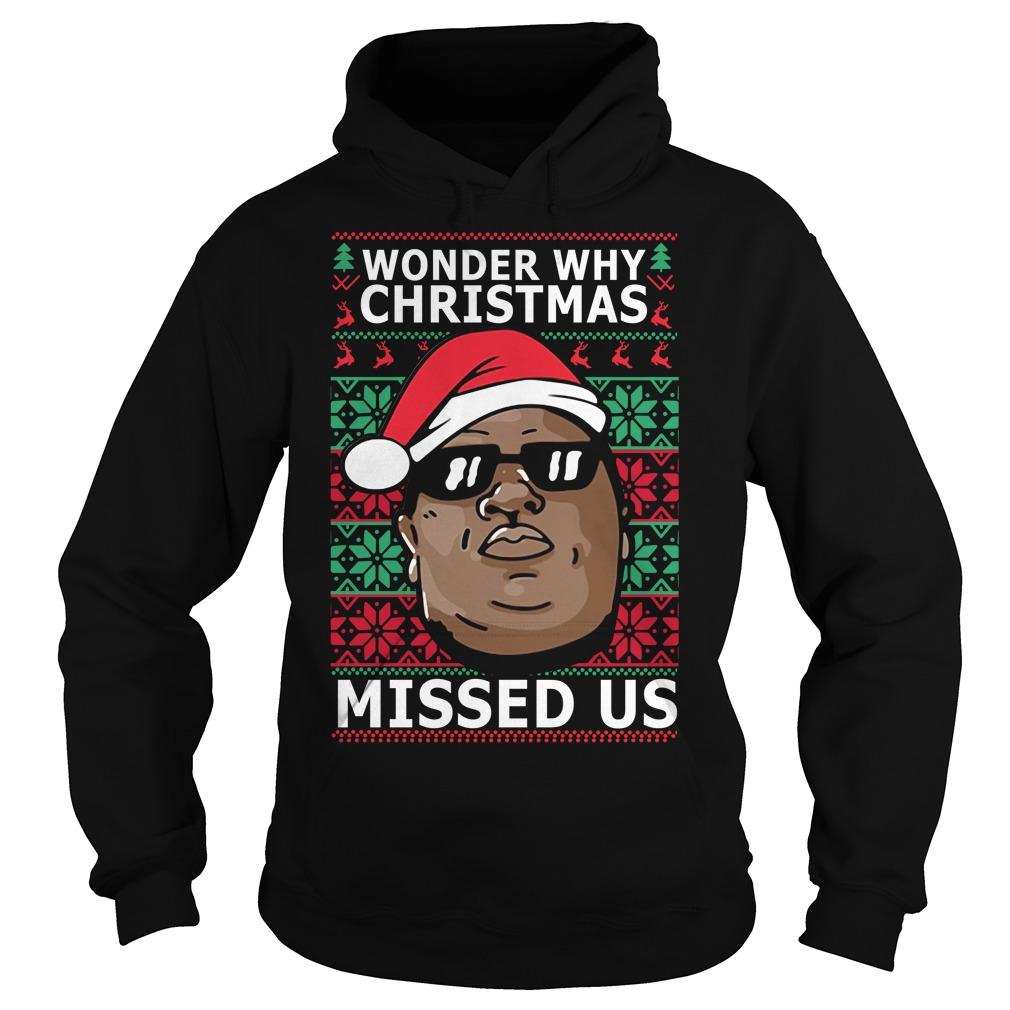 Biggie Smalls wonder why Christmas missed us ugly Christmas Hoodie