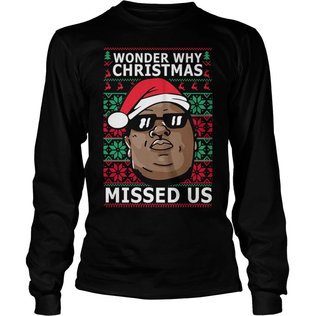 Biggie Smalls wonder why Christmas missed us ugly Christmas Longsleeve Tee