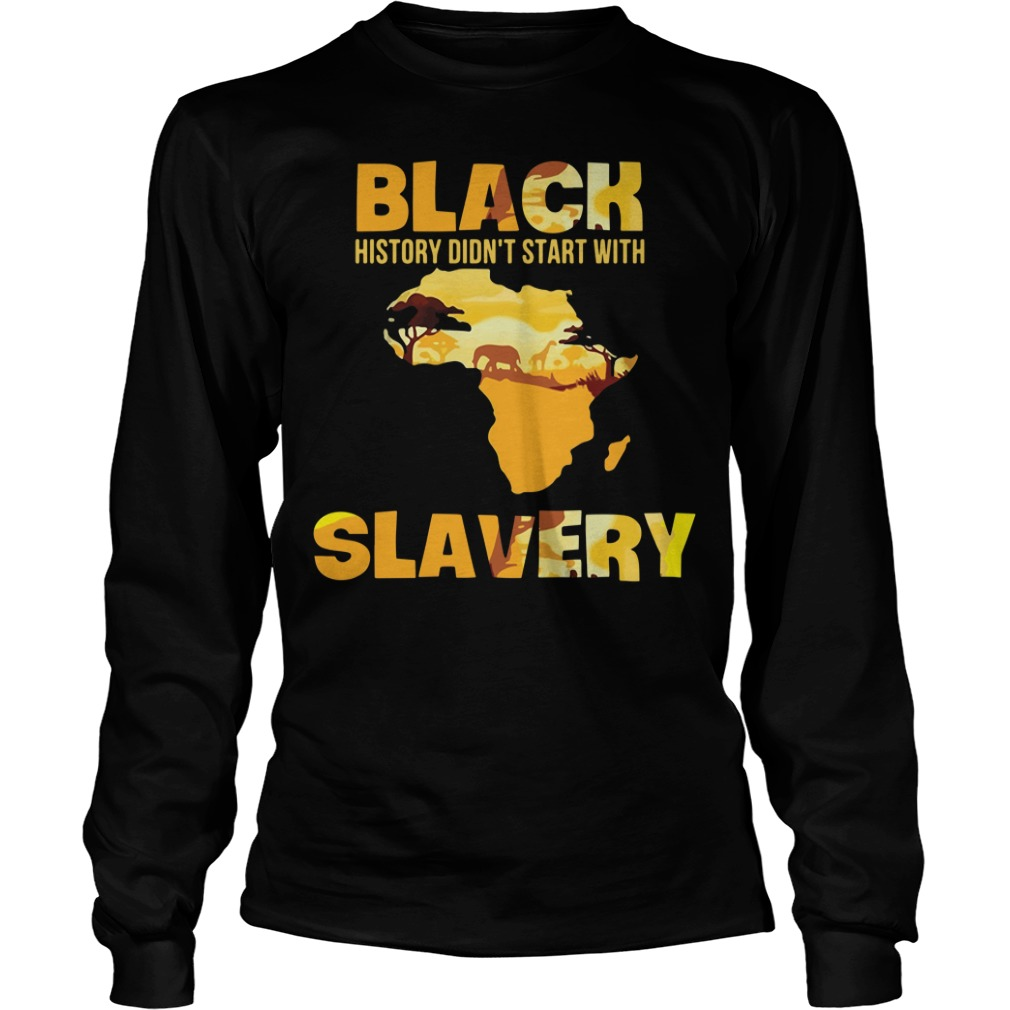Black history didn't start with Slavery Longsleeve Tee