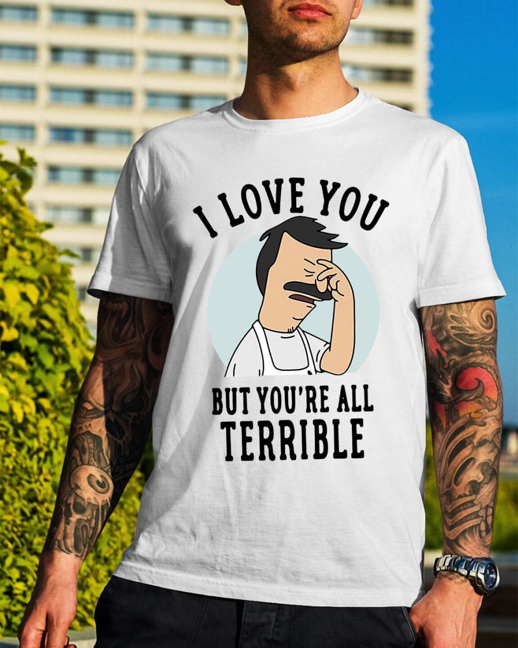 Bob's Burgers I love you but you're all Terrible shirt