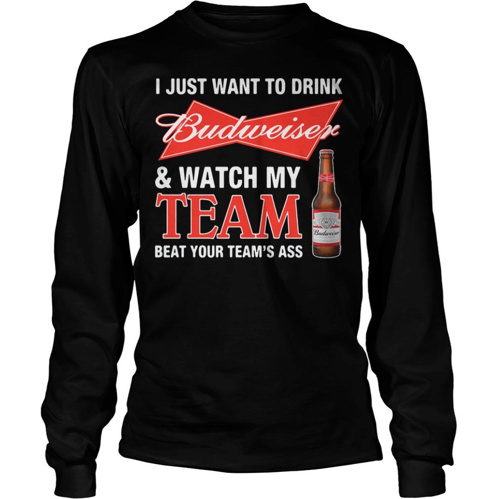 Budweiser and watch my team beat your team's ass Longsleeve Tee