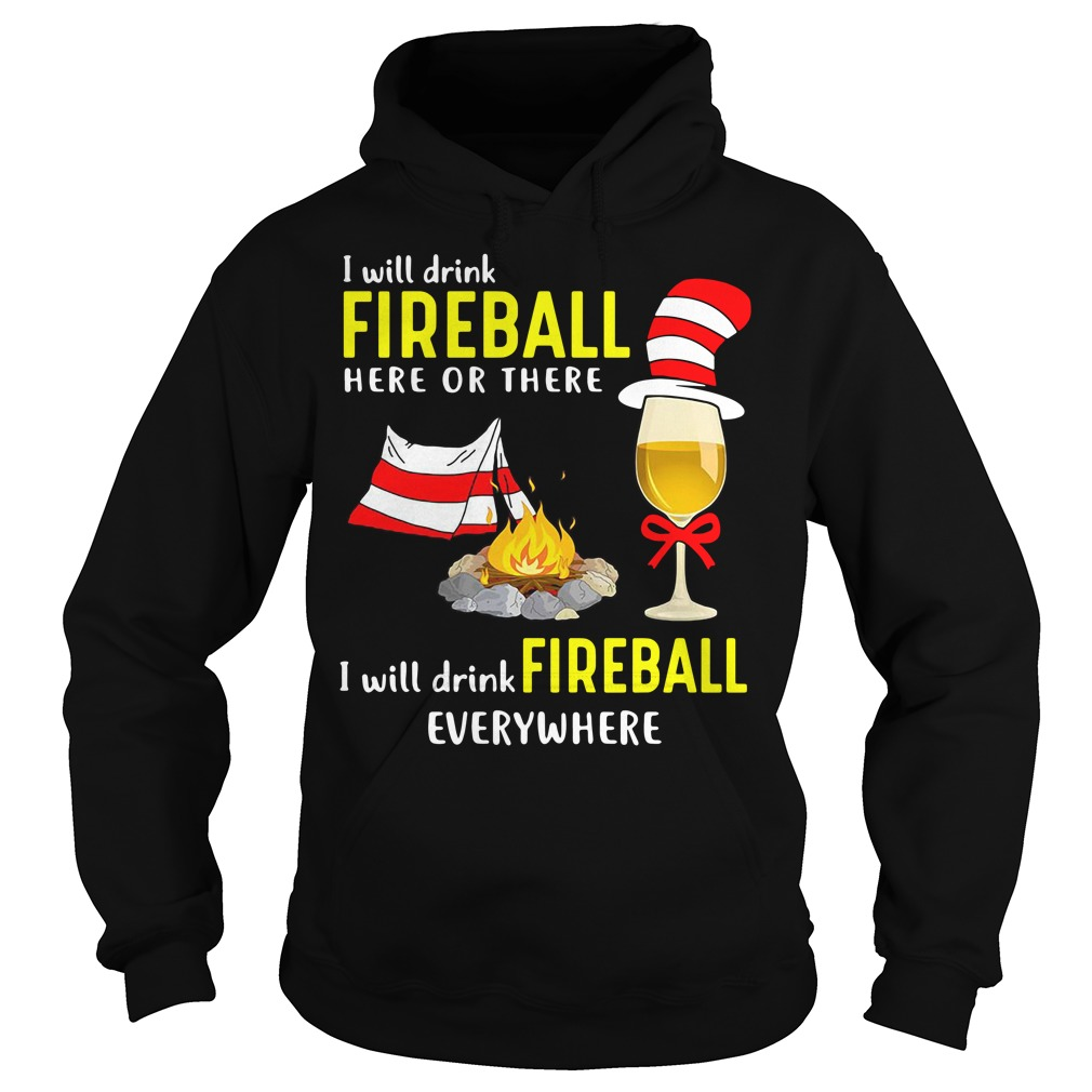 Camping I will drink Fireball here or there I will drink Fireball Hoodie
