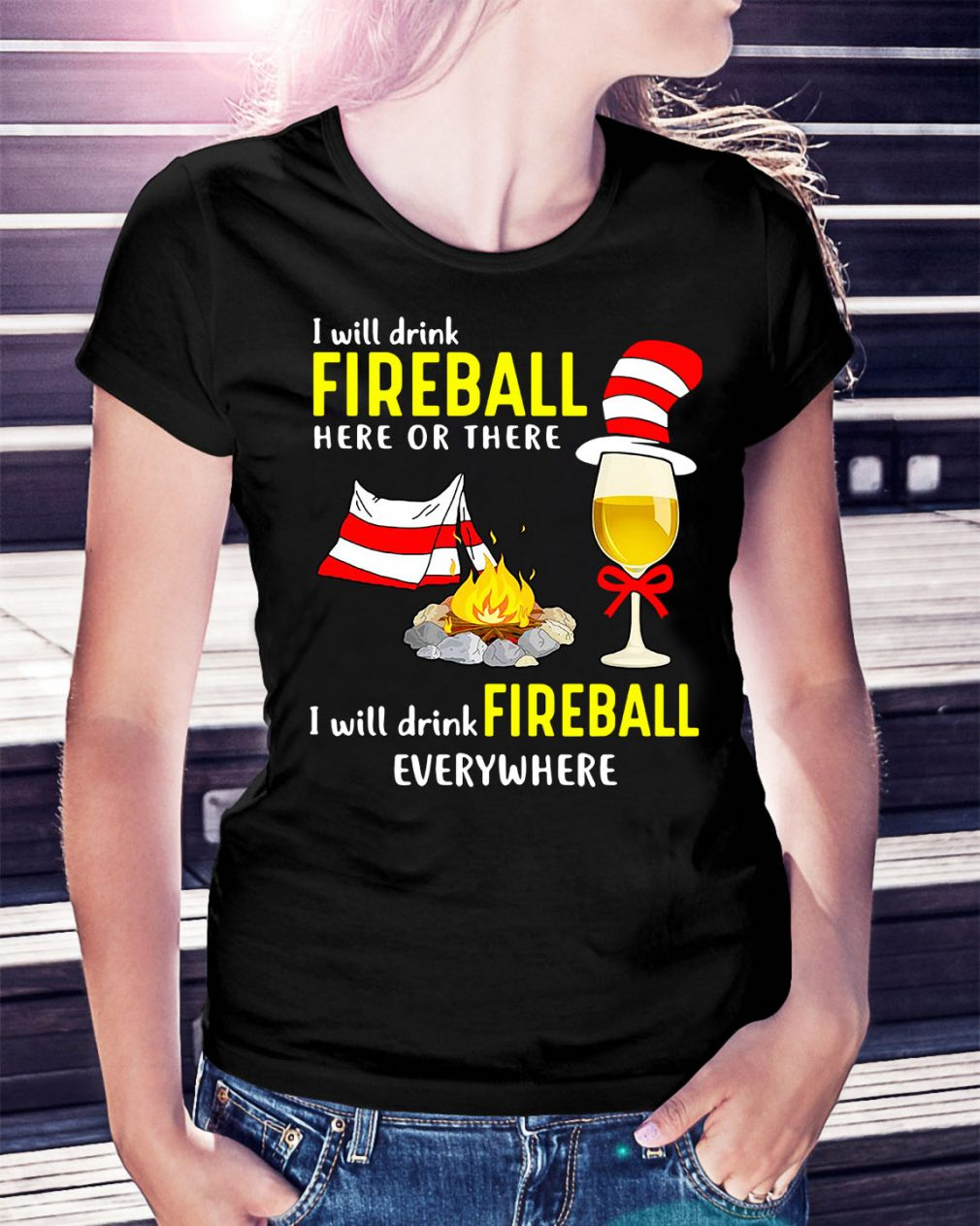 Camping I will drink Fireball here or there I will drink Fireball Ladies Tee