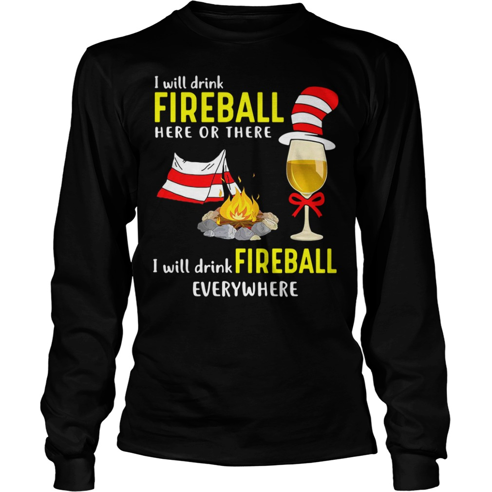Camping I will drink Fireball here or there I will drink Fireball Longsleeve Tee
