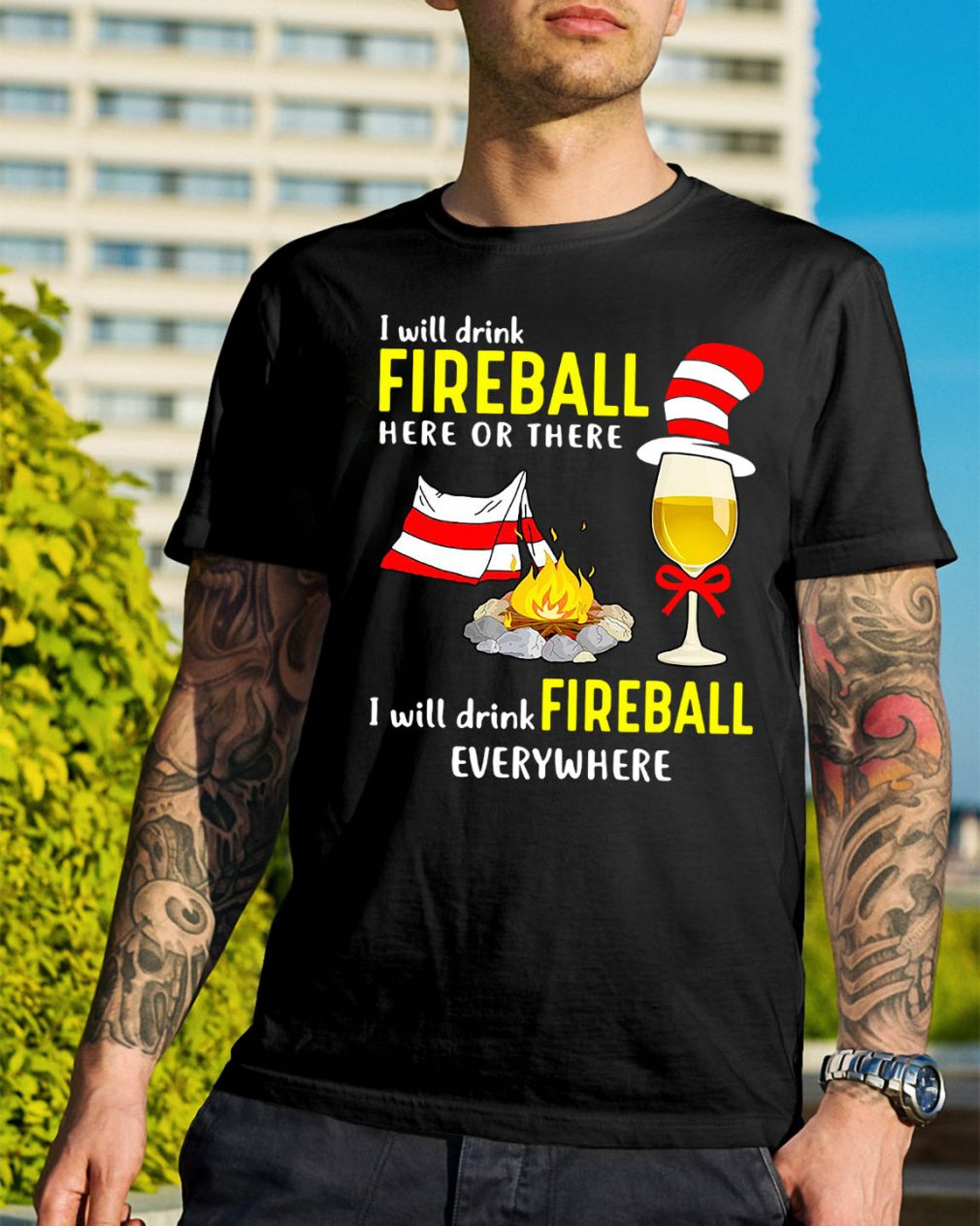 Camping I will drink Fireball here or there I will drink Fireball shirt
