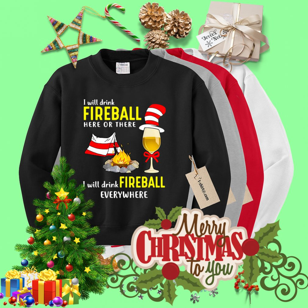 Camping I will drink Fireball here or there I will drink Fireball Sweater