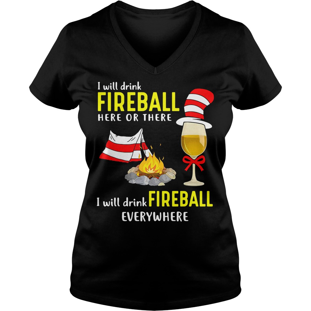 Camping I will drink Fireball here or there I will drink Fireball V-neck T-shirt