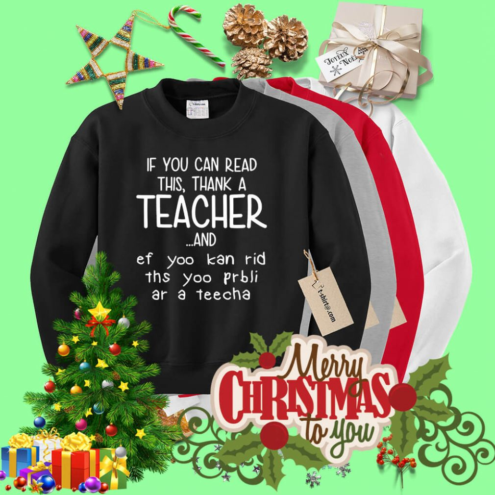 If you can read this thank a teacher and ef yoo kan rid ths yoo prbli Sweater
