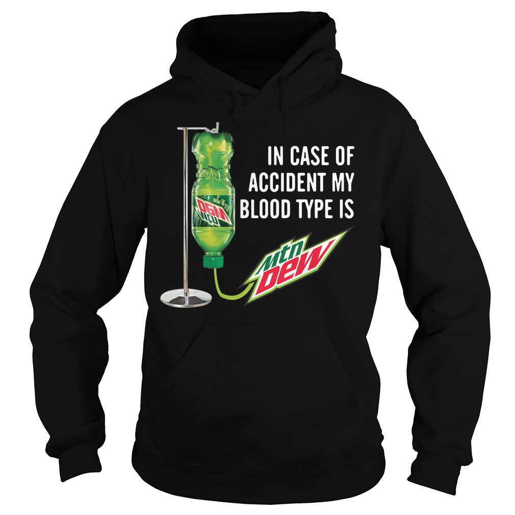 In case of accident my blood type is Mtn Dew Hoodie