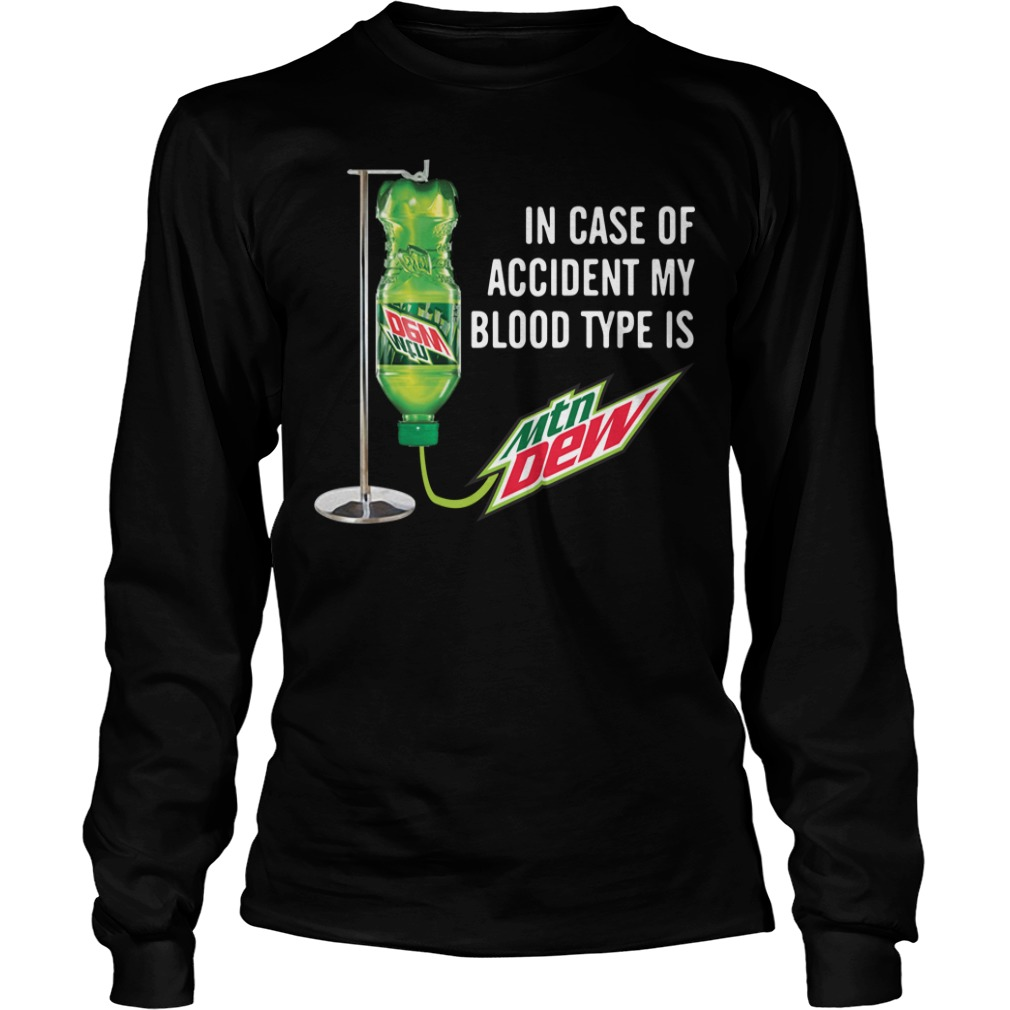 In case of accident my blood type is Mtn Dew Longsleeve Tee
