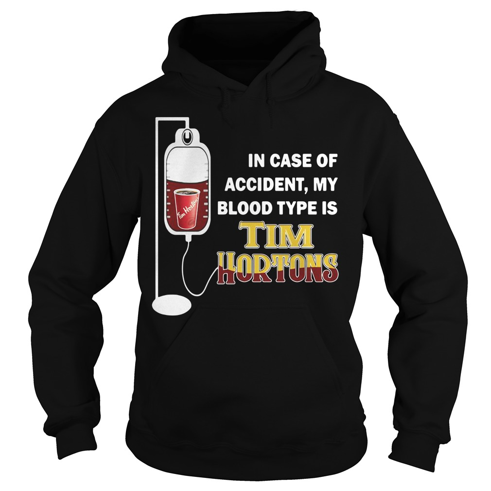 In case of accident my blood type is Tim Hortons Hoodie