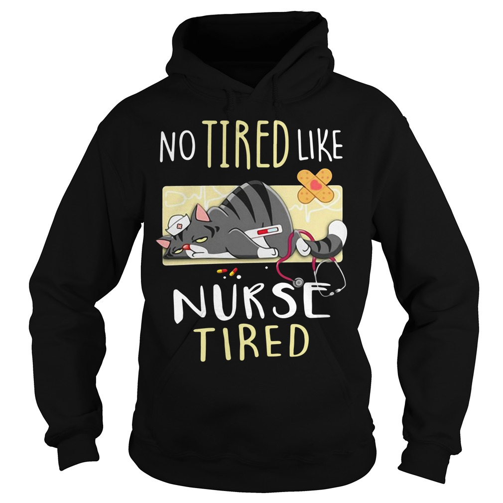Cat no tired like nurse tired Hoodie