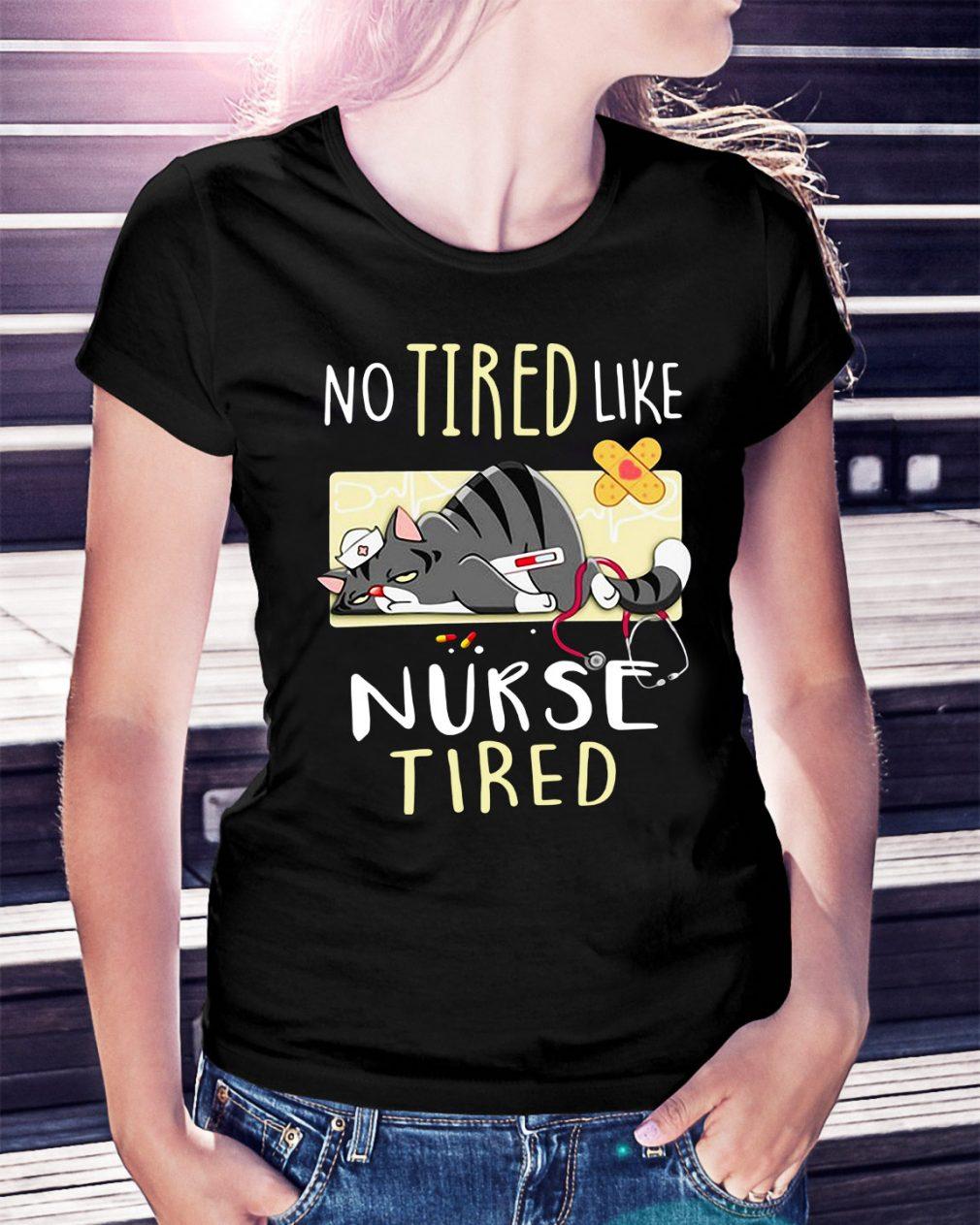 Cat no tired like nurse tired Ladies Tee