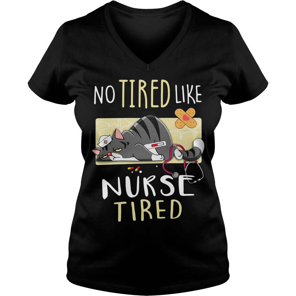 Cat no tired like nurse tired V-neck T-shirt