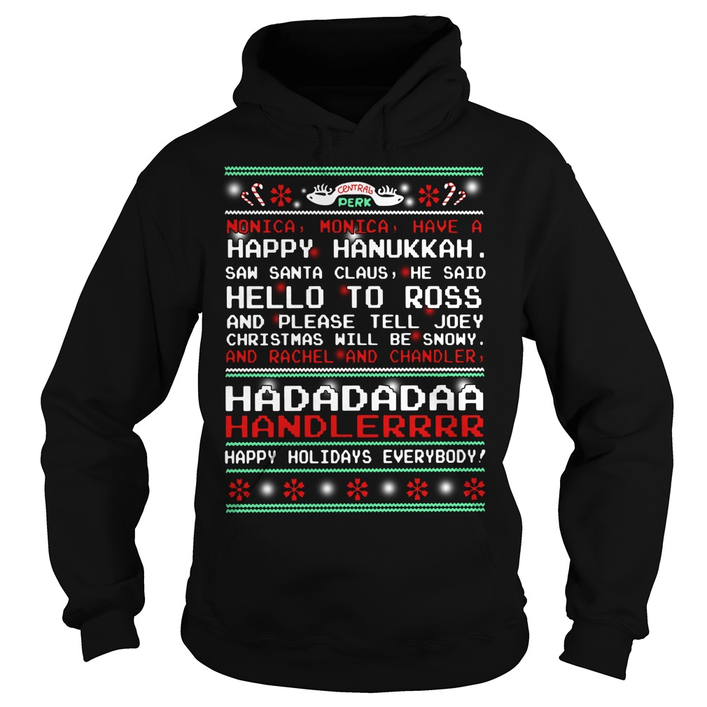 Central Perk Monica monica have a happy ugly Christmas Hoodie