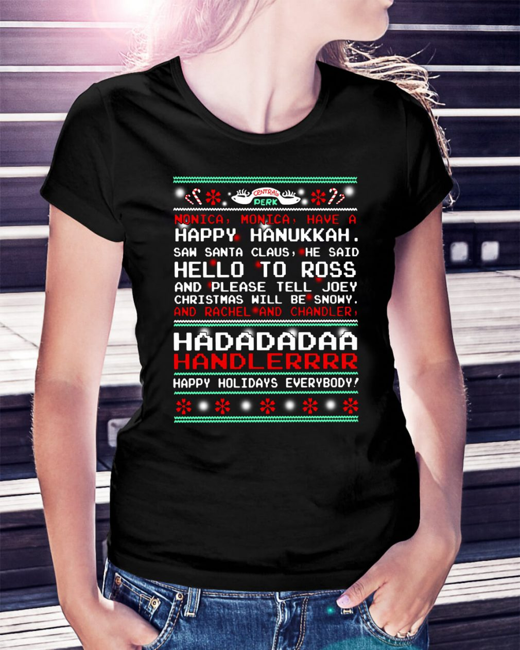 Central Perk Monica monica have a happy ugly Christmas Ladies Tee