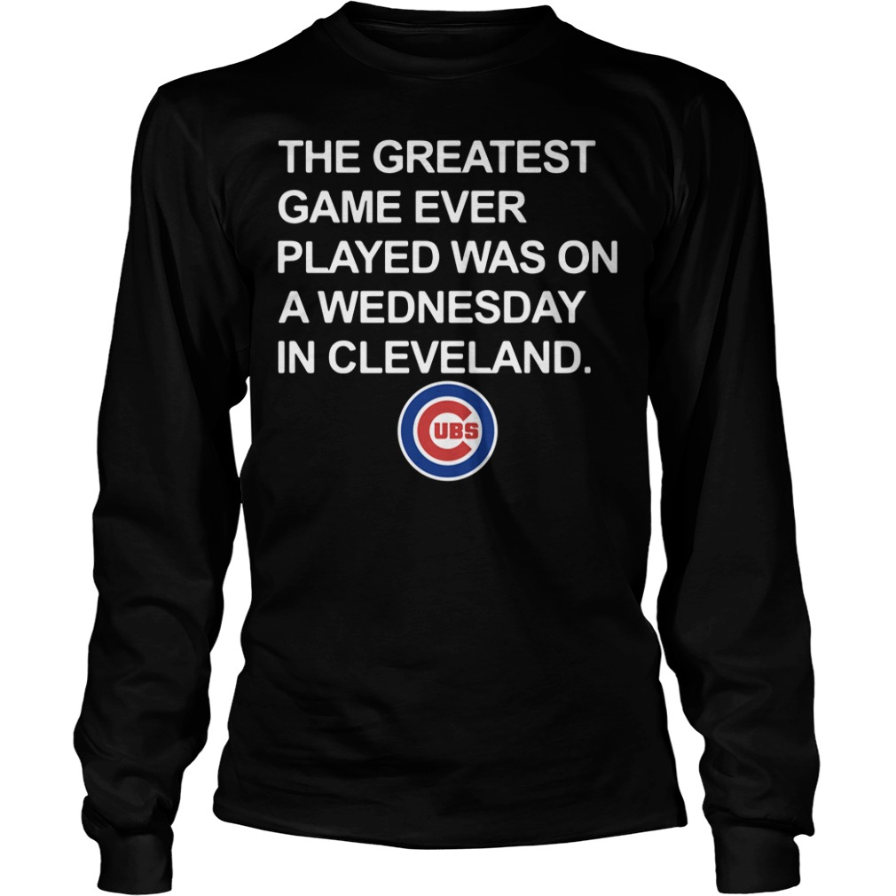 Chicago Cubs the greatest game ever played was on a Wednesday Longsleeve Tee