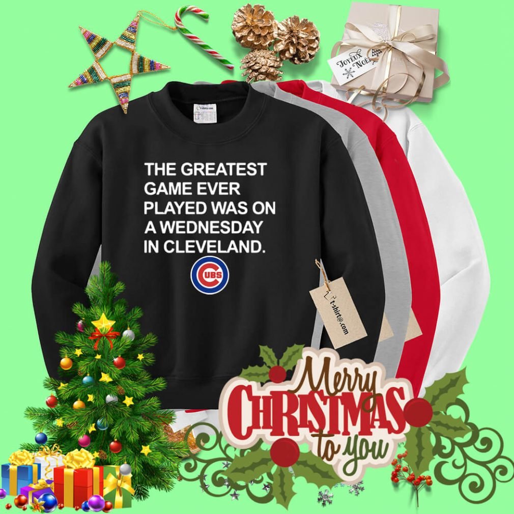 Chicago Cubs the greatest game ever played was on a Wednesday Sweater