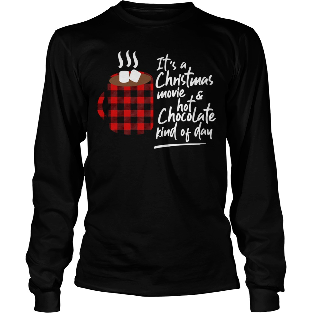 It's a Christmas movie and hot chocolate kind of day Longsleeve Tee