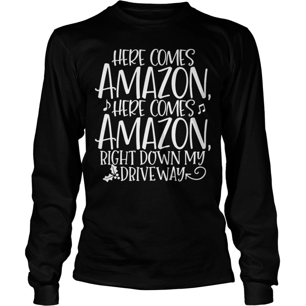 Here comes Amazon here comes Amazon right down Christmas Longsleeve Tee