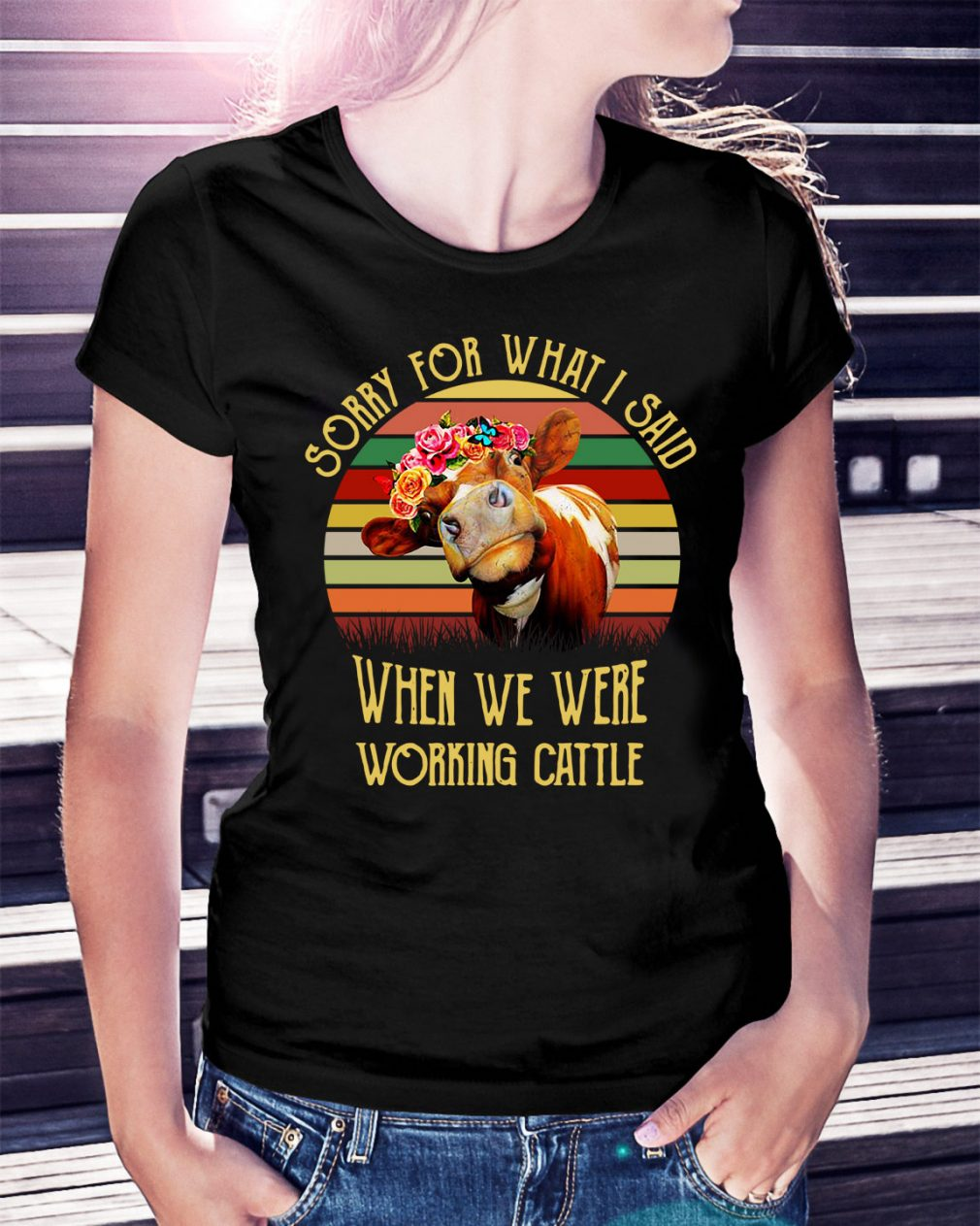 Cow sorry for what I said when we were working cattle Ladies Tee