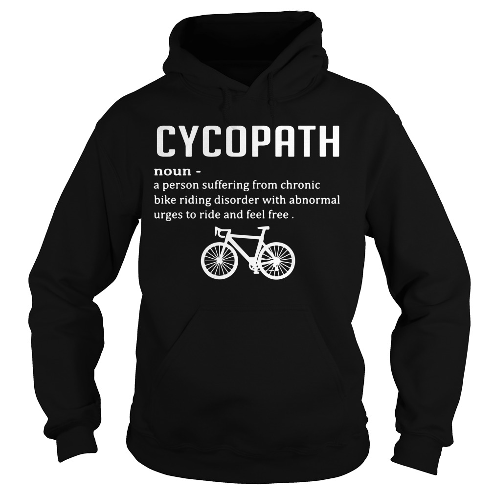 Cycopath definition a person suffering from chronic bike riding Hoodie