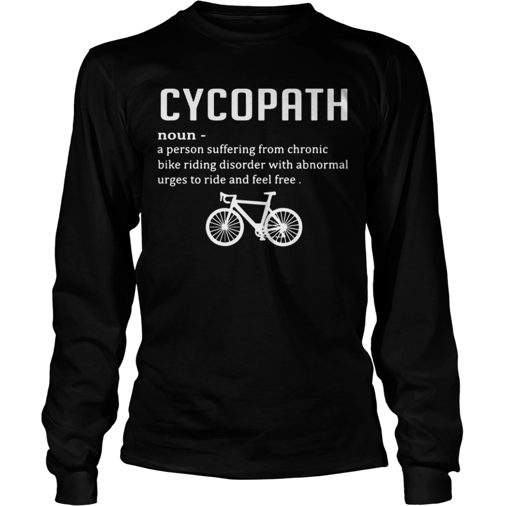 Cycopath definition a person suffering from chronic bike riding Longsleeve Tee