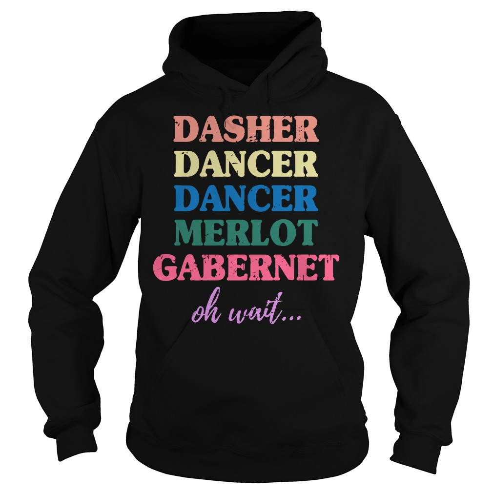 Dasher Dancer Dancer Merlot Gabernet oh wait Hoodie