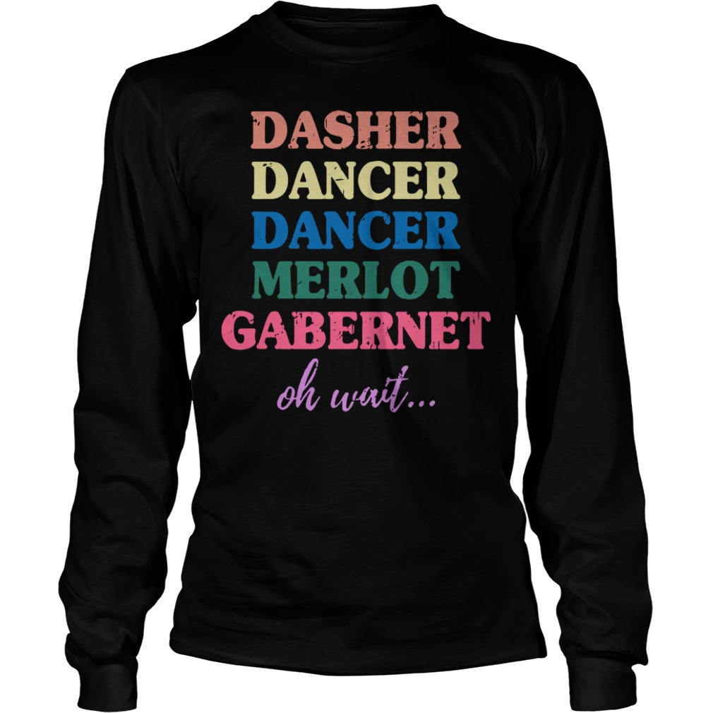 Dasher Dancer Dancer Merlot Gabernet oh wait Longsleeve Tee