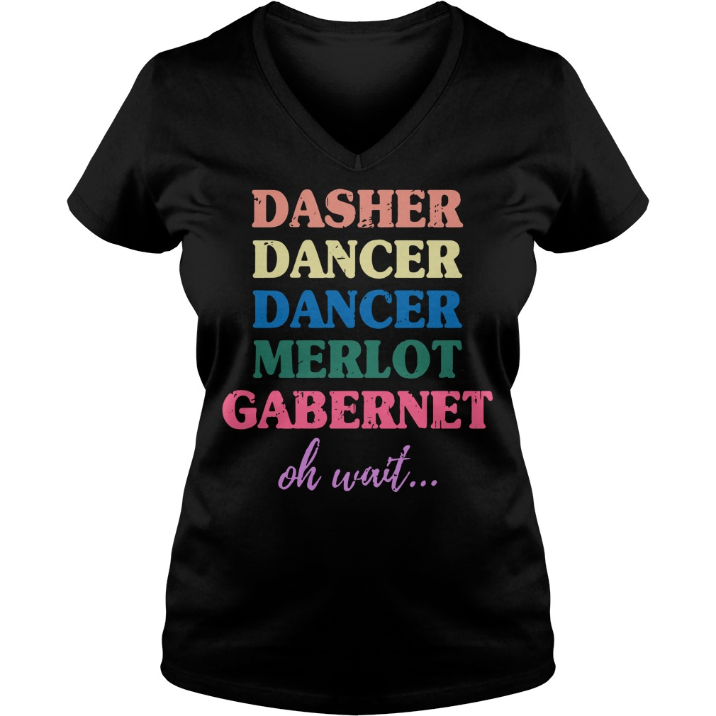Dasher Dancer Dancer Merlot Gabernet oh wait V-neck T-shirt